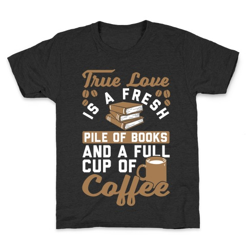 True Love Is A Fresh Pile Of Books And A Full Cup Of Coffee Kids T-Shirt
