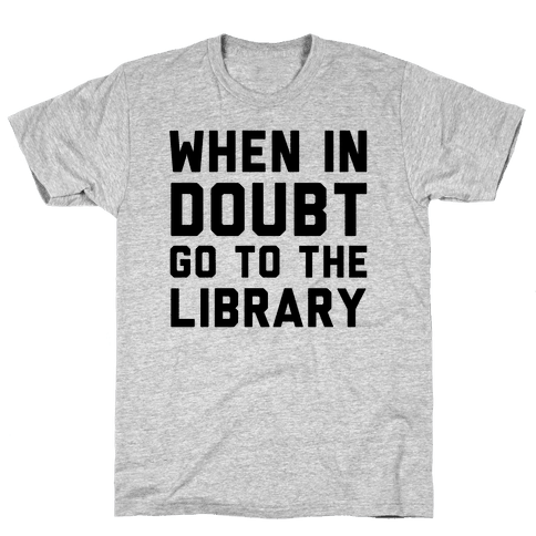When In Doubt Go To The Library Mens T-Shirt