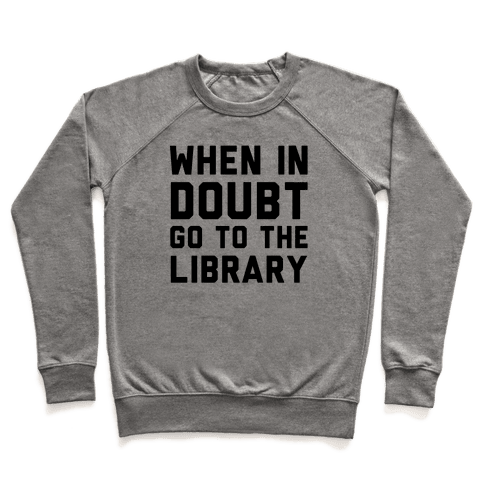 When In Doubt Go To The Library Pullover