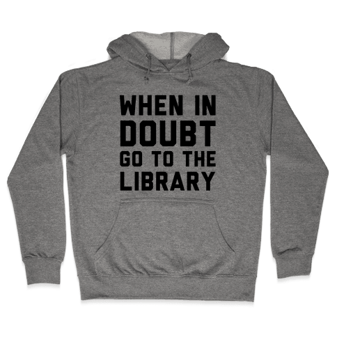 When In Doubt Go To The Library Hooded Sweatshirt