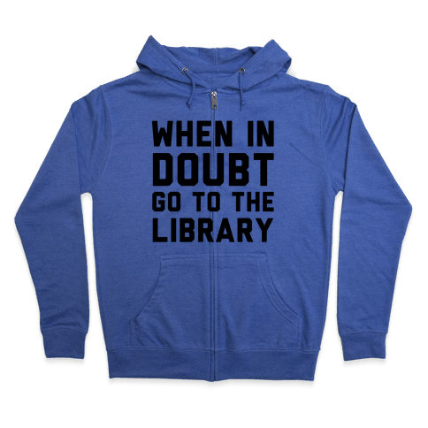 When In Doubt Go To The Library Zip Hoodie