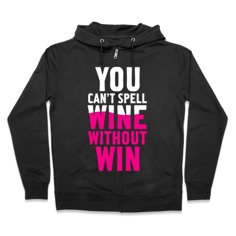 Can't Spell Wine Without Win Zip Hoodie
