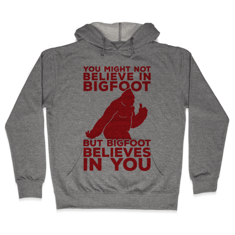 Bigfoot Believes In You Hooded Sweatshirt