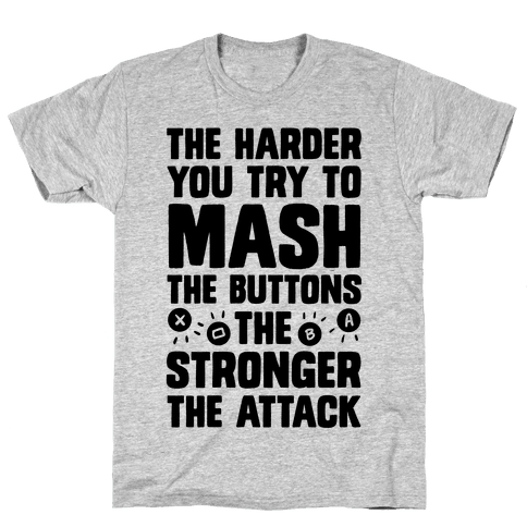 The Harder You Try To Mash Buttons Mens T-Shirt