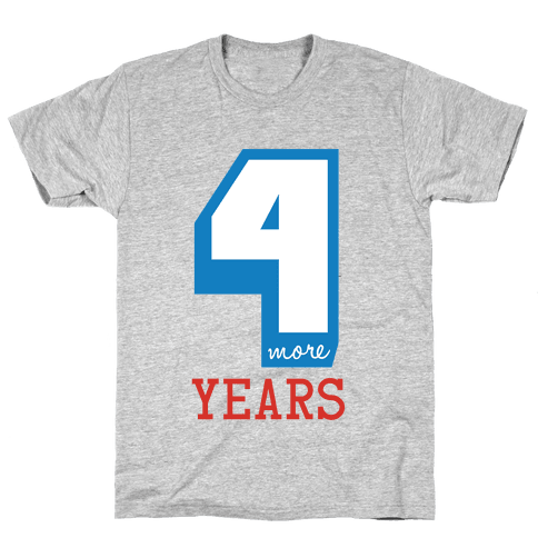4 More Years Mens T-Shirt