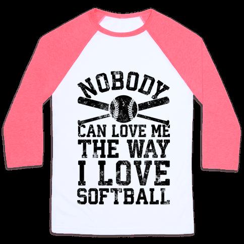 Nobody Can Love Me The Way I Love Softball Baseball Tee