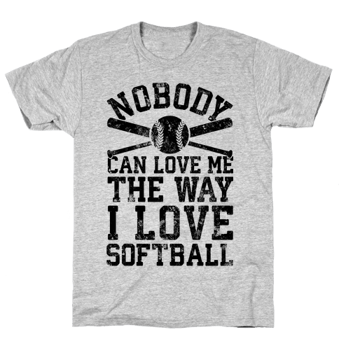 Nobody Can Love Me The Way I Love Softball Mens T-Shirt