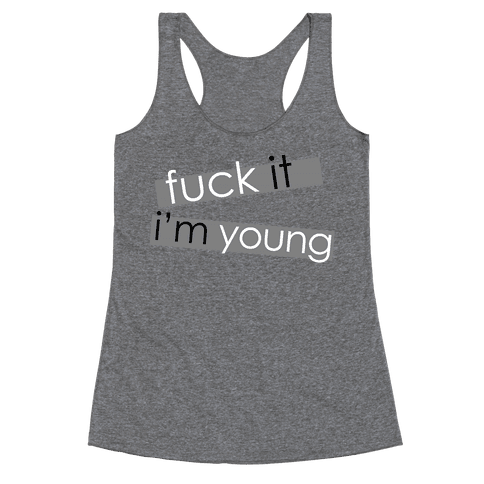 F*** It, I'm Young Racerback Tank Top