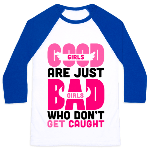 Good Girls Are Just Bad Girls Baseball Tee