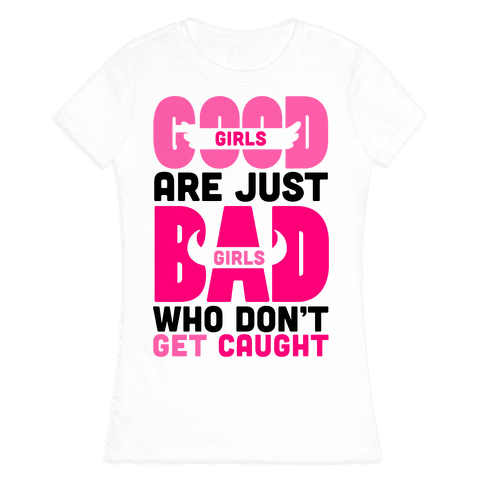 Good Girls Are Just Bad Girls Womens T-Shirt
