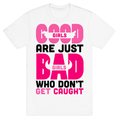 Good Girls Are Just Bad Girls Mens T-Shirt