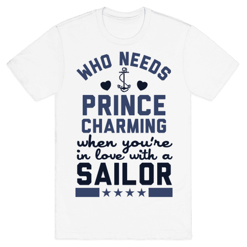 Who Needs Prince Charming? (U.S. Navy) Mens T-Shirt