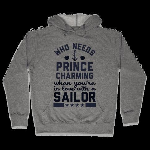 Who Needs Prince Charming? (U.S. Navy) Hooded Sweatshirt