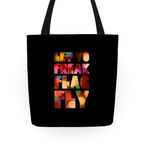Let Yo Freak Flag Fly Tote