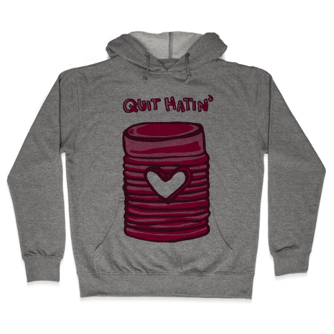 Canned Cranberry - Quit Hatin' Hooded Sweatshirt