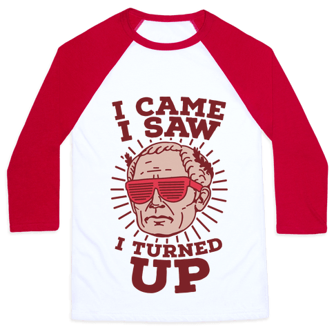 I Came I Saw I Turned up Julius Caesar Baseball Tee