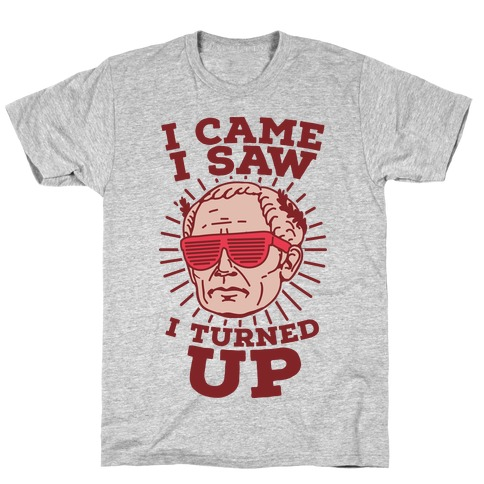 I Came I Saw I Turned up Julius Caesar T-Shirt