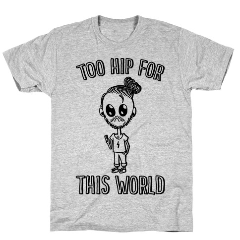 Too Hip For This World Mens T-Shirt