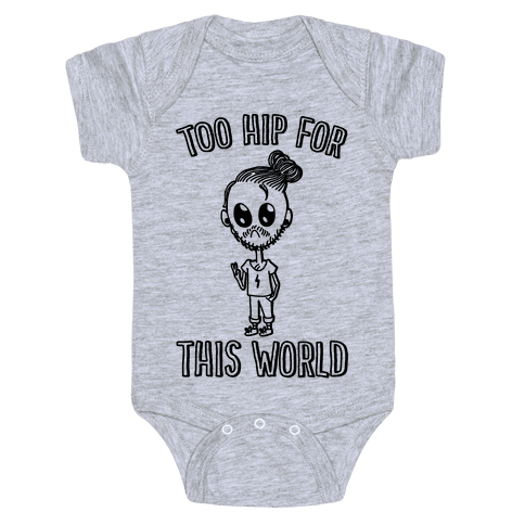Too Hip For This World Baby Onesy