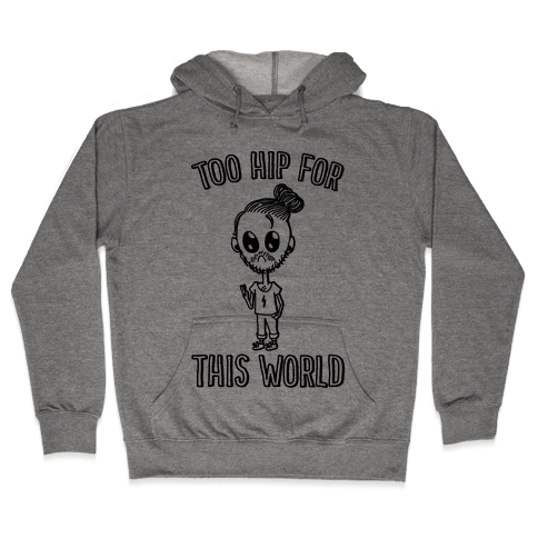 Too Hip For This World Hooded Sweatshirt