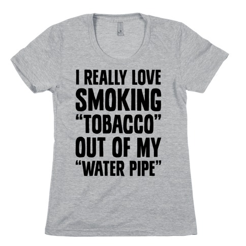 """""""Tobacco"""" Out Of My """"Water Pipe"""" Womens T-Shirt"""