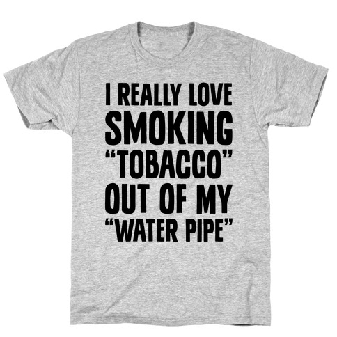 """Tobacco"" Out Of My ""Water Pipe"" T-Shirt"