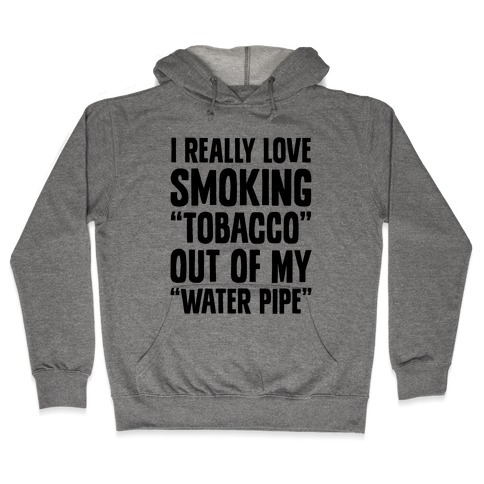 """Tobacco"" Out Of My ""Water Pipe"" Hooded Sweatshirt"