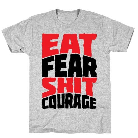 Eat Fear Shit Courage T-Shirt