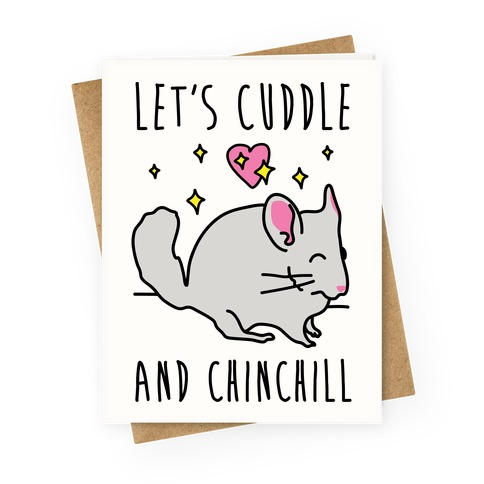 Let's Cuddle And Chinchill Greeting Card