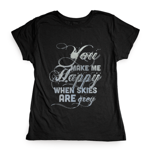 You Make Me Happy When Skies Are Grey (Tank) Womens T-Shirt