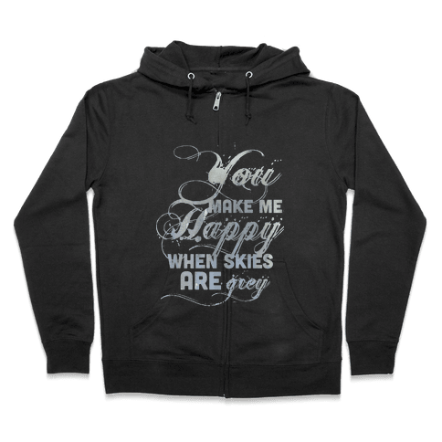 You Make Me Happy When Skies Are Grey (Tank) Zip Hoodie