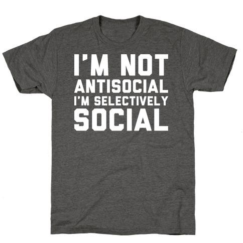 I'm Not Antisocial I'm Selectively Social T-Shirt