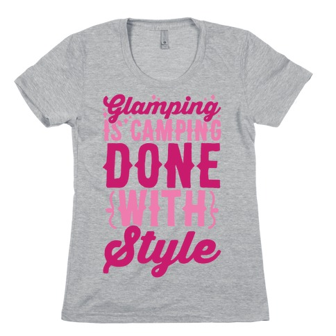 Glamping Is Camping Done With Style Womens T-Shirt