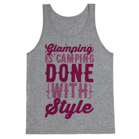Glamping Is Camping Done With Style Tank Top
