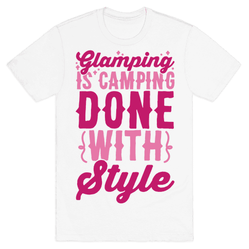 Glamping Is Camping Done With Style Mens T-Shirt
