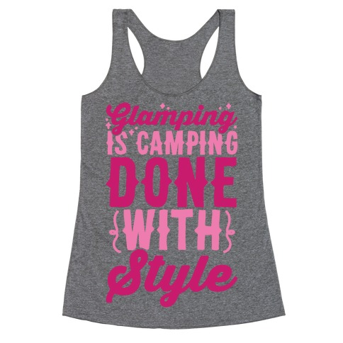 Glamping Is Camping Done With Style Racerback Tank Top