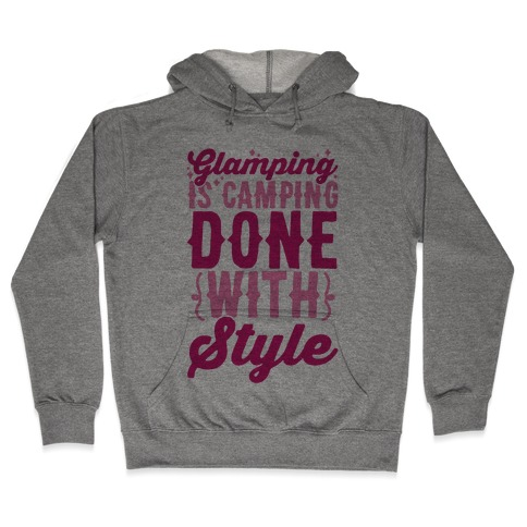 Glamping Is Camping Done With Style Hooded Sweatshirt
