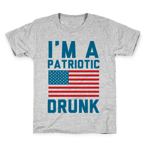 I'm A Patriotic Drunk Kids T-Shirt
