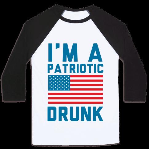 I'm A Patriotic Drunk Baseball Tee