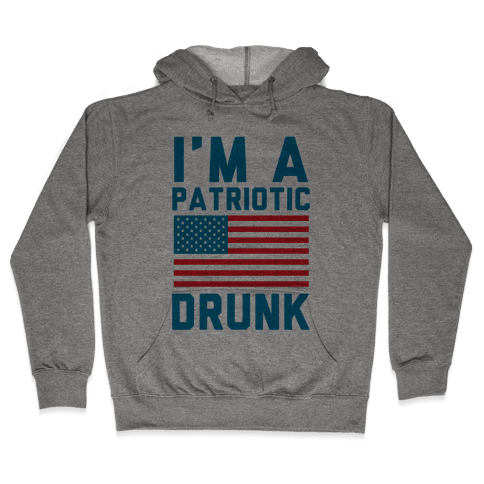 I'm A Patriotic Drunk Hooded Sweatshirt