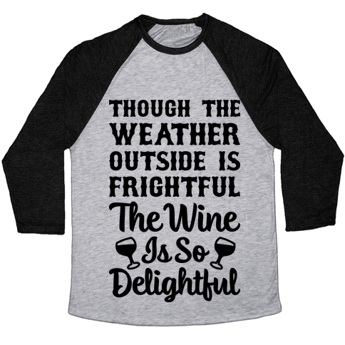 The Wine Is So Delightful Baseball Tee