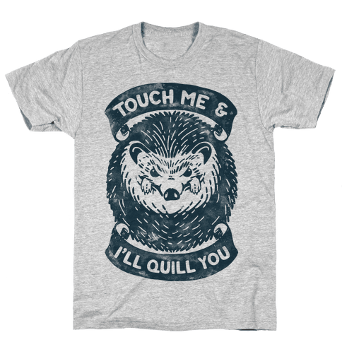Touch Me And I'll Quill You Mens T-Shirt