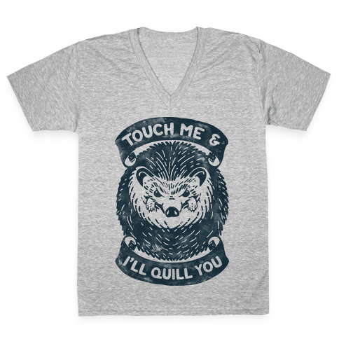 Touch Me And I'll Quill You V-Neck Tee Shirt