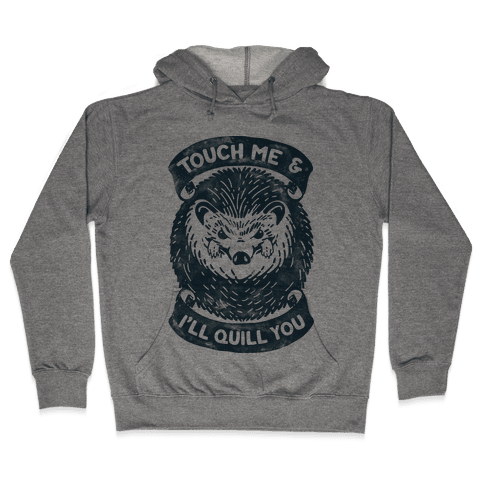 Touch Me And I'll Quill You Hooded Sweatshirt