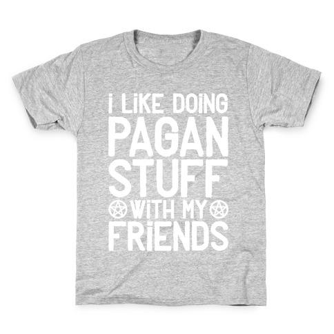 I Like Doing Pagan Stuff with My Friends Kids T-Shirt
