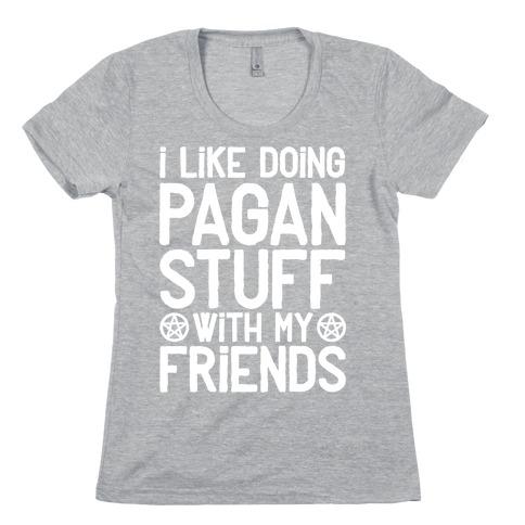 I Like Doing Pagan Stuff with My Friends Womens T-Shirt