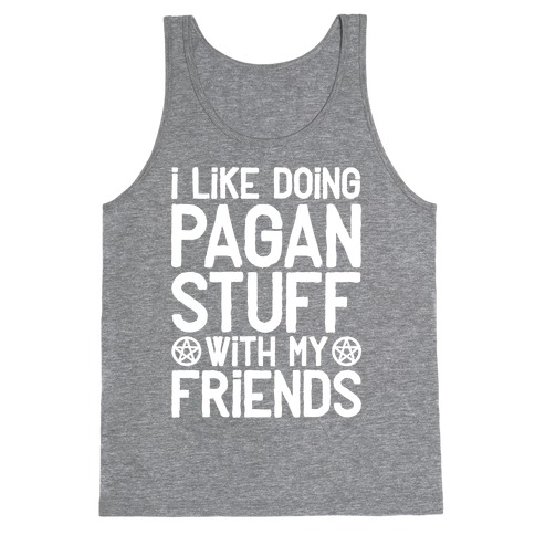 I Like Doing Pagan Stuff with My Friends Tank Top