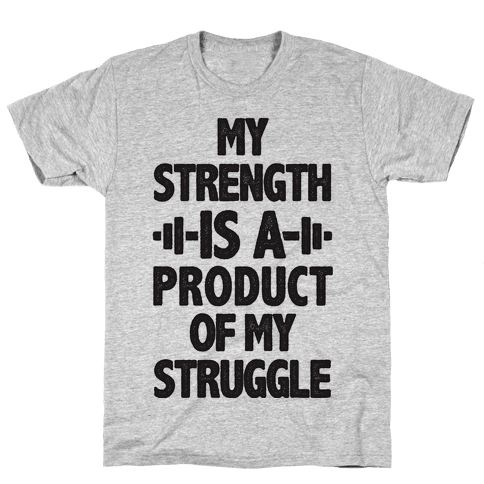 My Strength is a Product of My Struggle Mens T-Shirt
