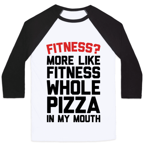Fitness? More Like Fitness Whole Pizza In My Mouth Baseball Tee