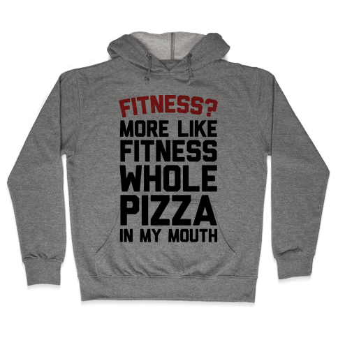 Fitness? More Like Fitness Whole Pizza In My Mouth Hooded Sweatshirt
